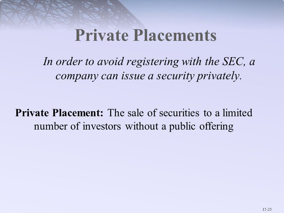 Private Placements In order to avoid registering with the SEC, a company can issue a security privately.