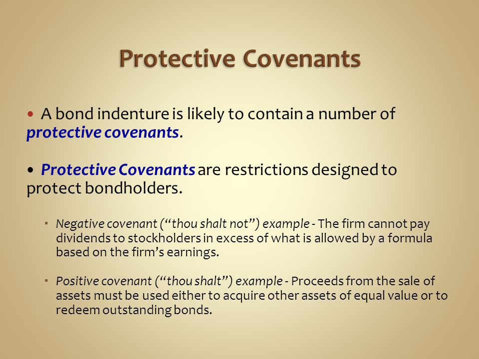 Protective Covenants A bond indenture is likely to contain a number of protective covenants.