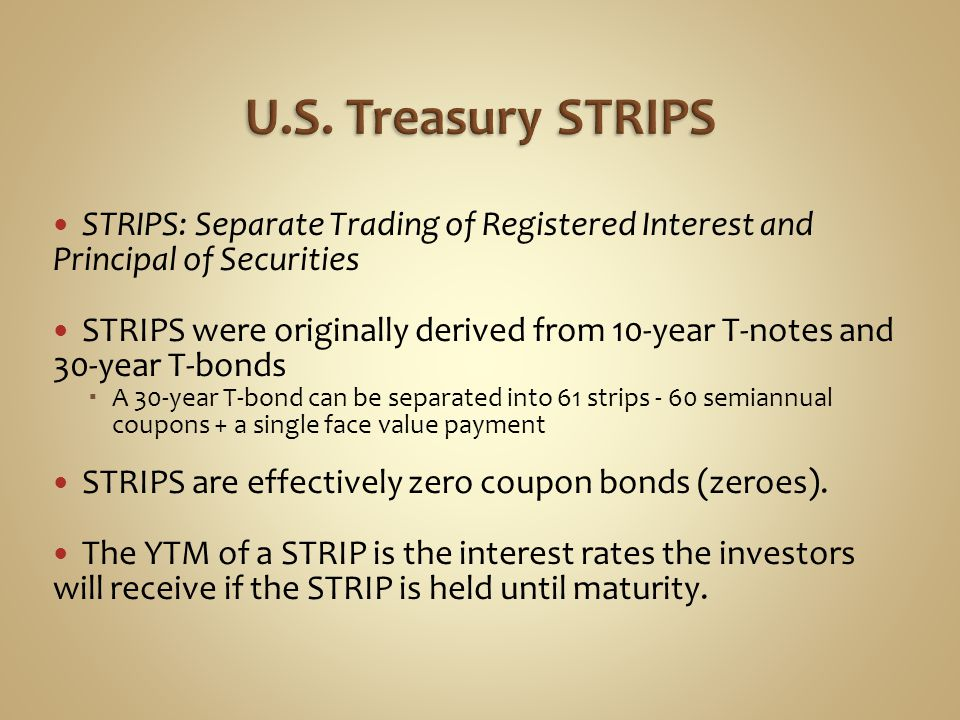 U.S. Treasury STRIPS STRIPS: Separate Trading of Registered Interest and Principal of Securities.