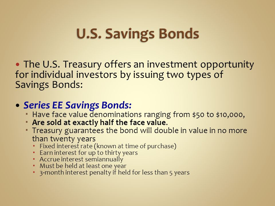 U.S. Savings Bonds The U.S. Treasury offers an investment opportunity for individual investors by issuing two types of Savings Bonds: