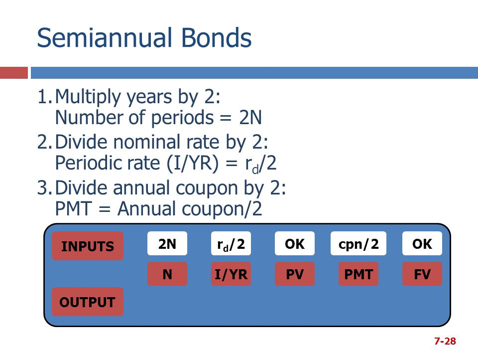 Semiannual Bonds Multiply years by 2: Number of periods = 2N