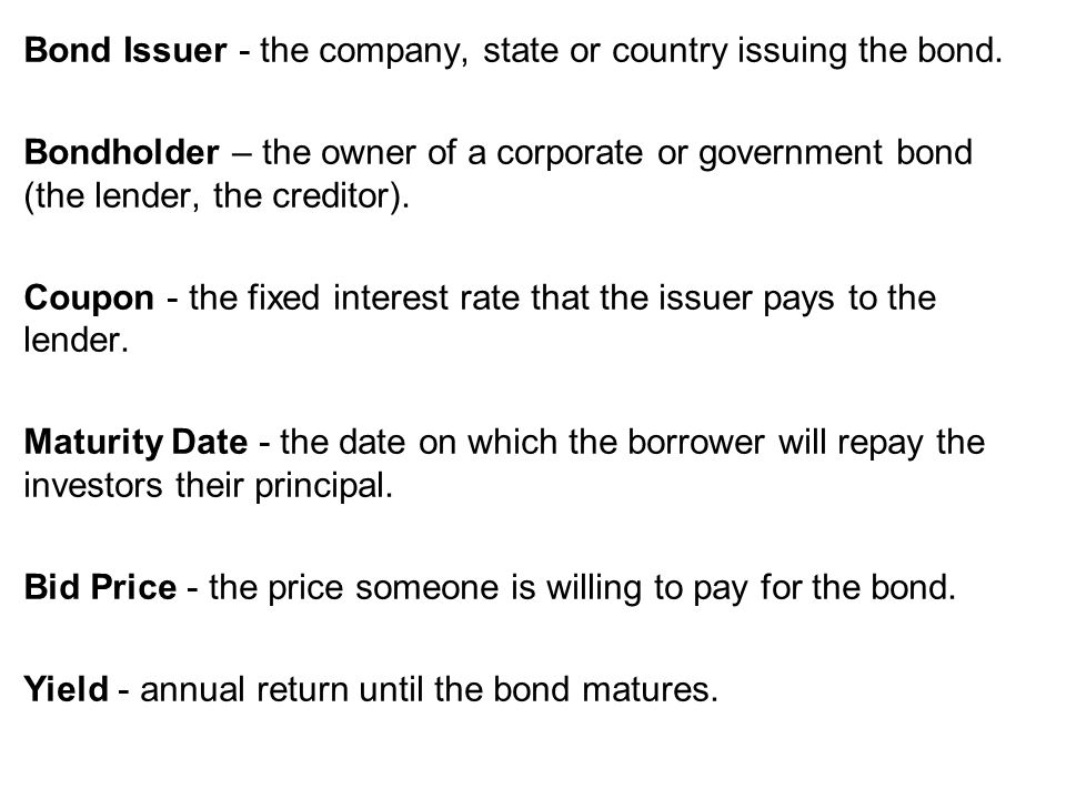 Bond Issuer - the company, state or country issuing the bond
