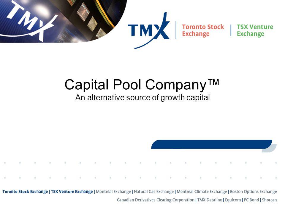 Capital Pool Company™ An alternative source of growth capital