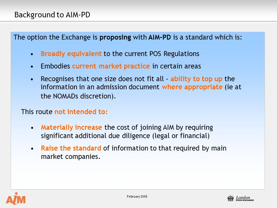 Background to AIM-PD The option the Exchange is proposing with AIM-PD is a standard which is: Broadly equivalent to the current POS Regulations.