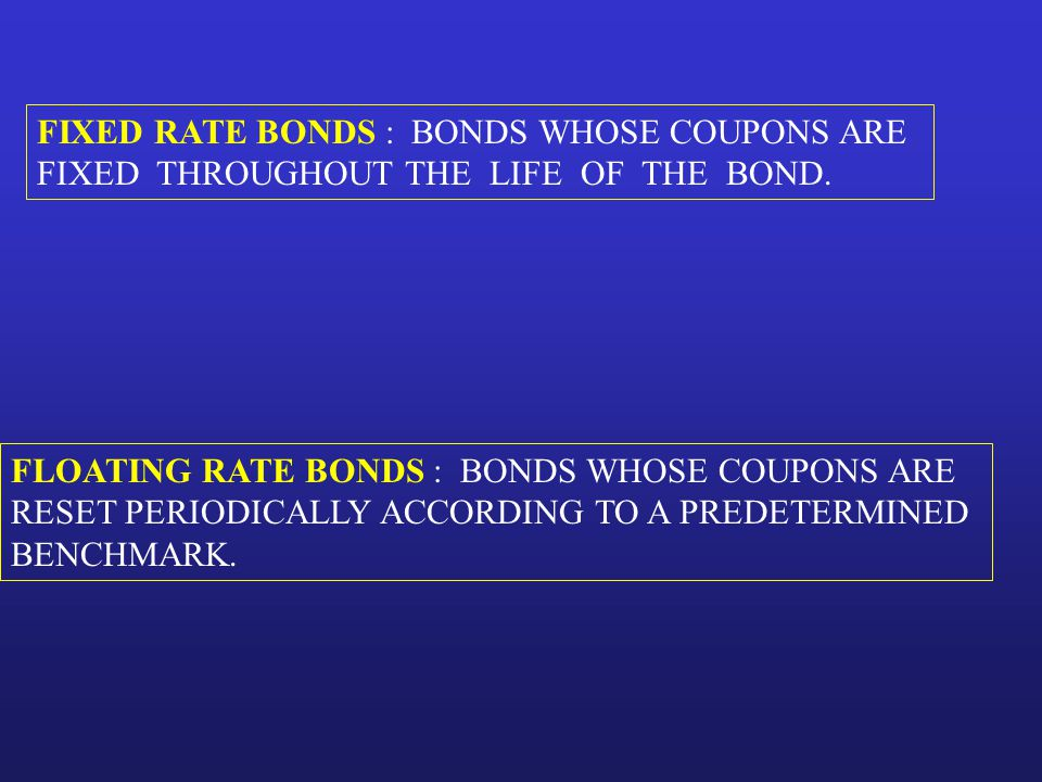 FIXED RATE BONDS : BONDS WHOSE COUPONS ARE