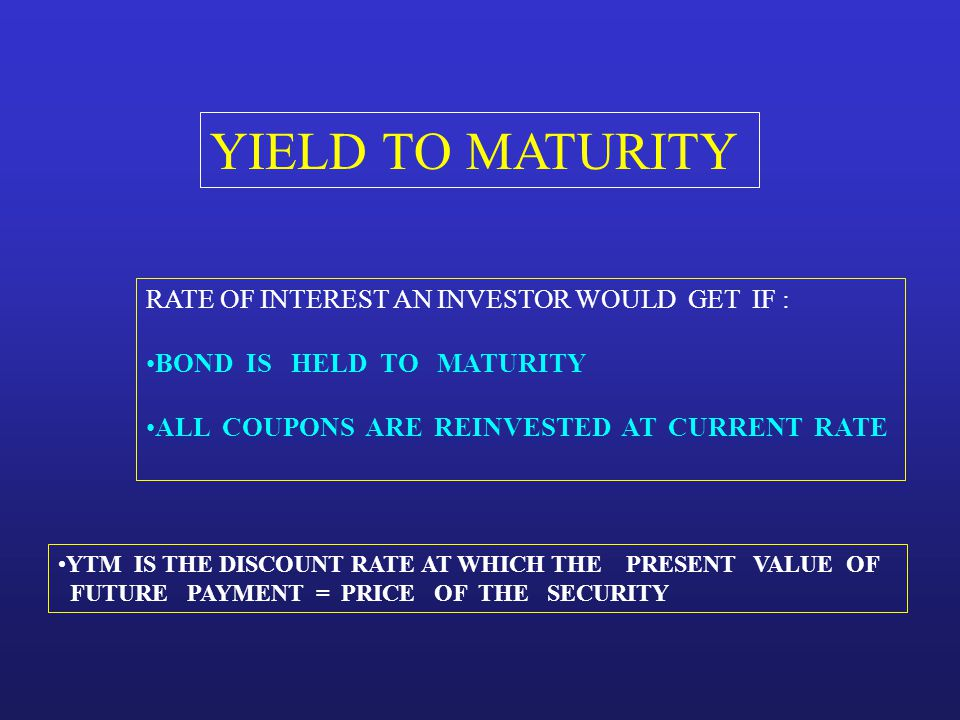 YIELD TO MATURITY RATE OF INTEREST AN INVESTOR WOULD GET IF :