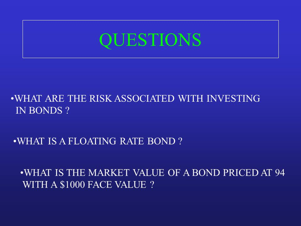 QUESTIONS WHAT ARE THE RISK ASSOCIATED WITH INVESTING IN BONDS