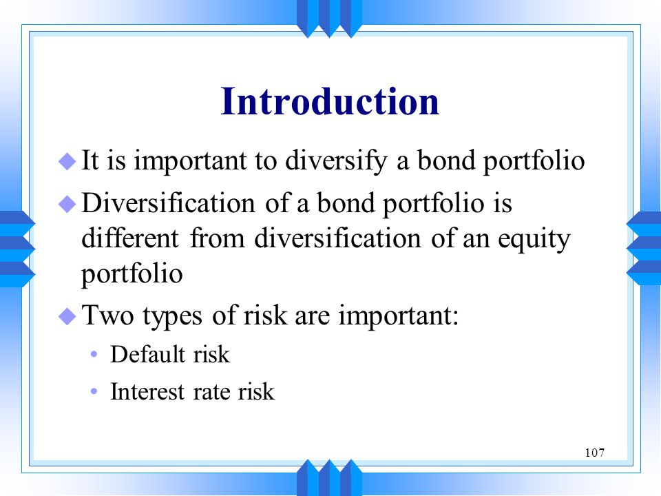 Introduction It is important to diversify a bond portfolio