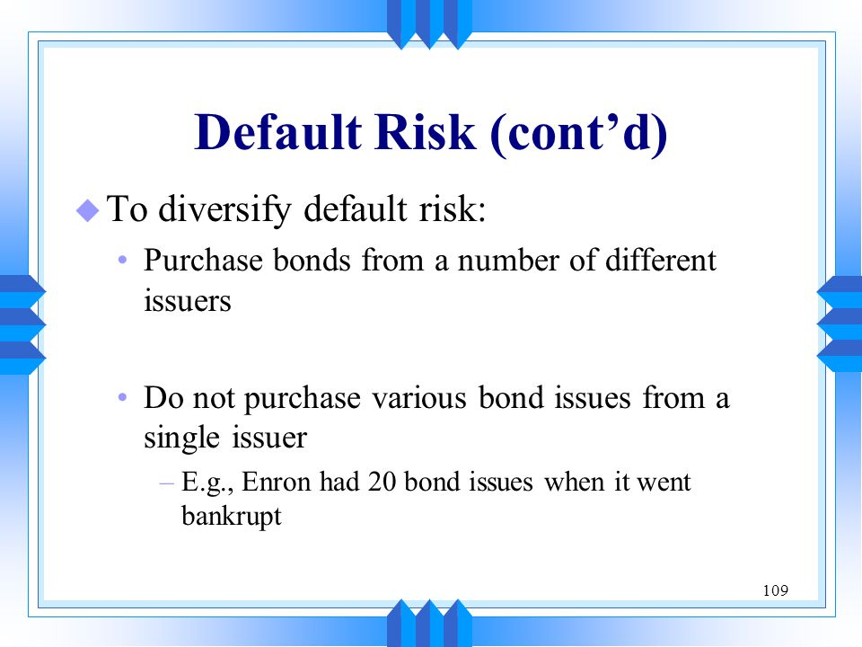 Default Risk (cont'd) To diversify default risk: