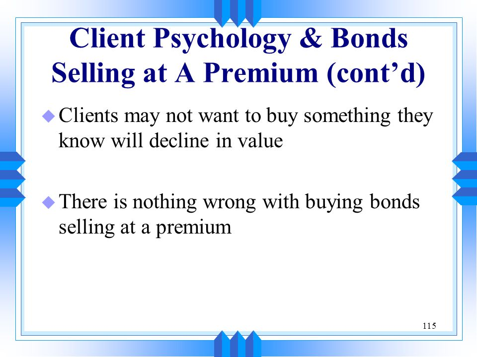 Client Psychology & Bonds Selling at A Premium (cont'd)