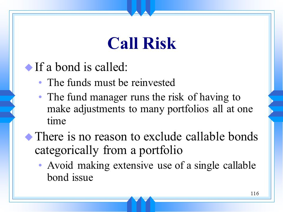 Call Risk If a bond is called:
