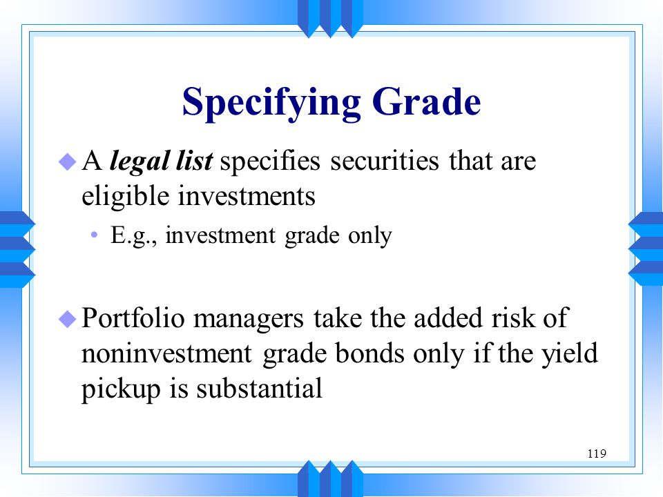 Specifying Grade A legal list specifies securities that are eligible investments. E.g., investment grade only.