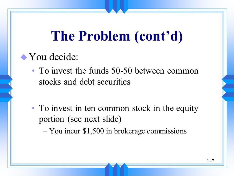 The Problem (cont'd) You decide: