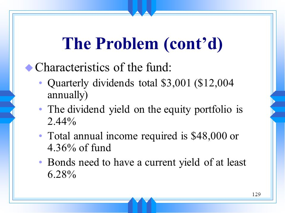 The Problem (cont'd) Characteristics of the fund: