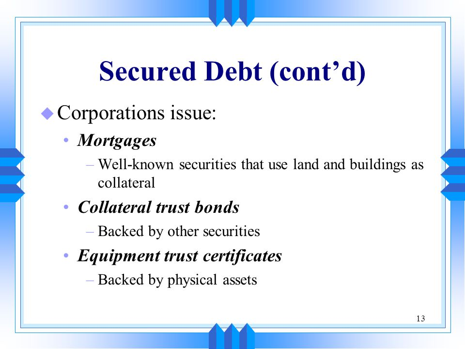 Secured Debt (cont'd) Corporations issue: Mortgages