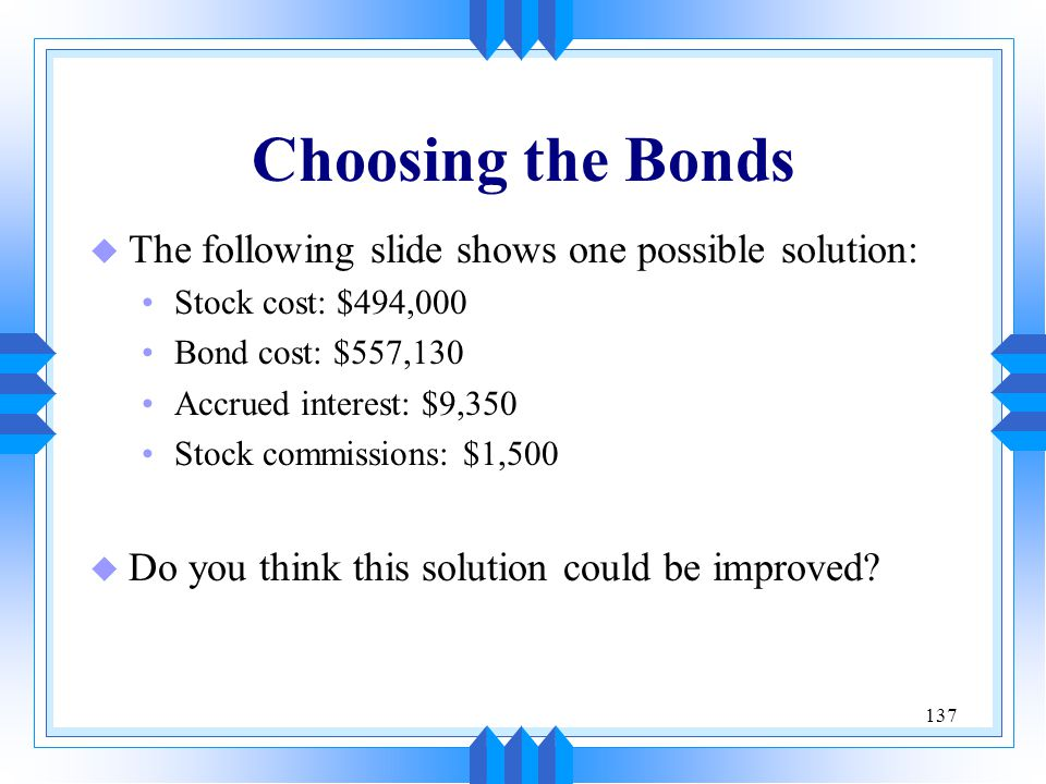 Choosing the Bonds The following slide shows one possible solution: