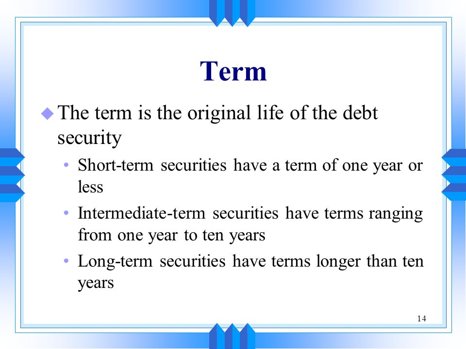 Term The term is the original life of the debt security