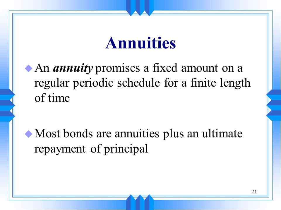 Annuities An annuity promises a fixed amount on a regular periodic schedule for a finite length of time.