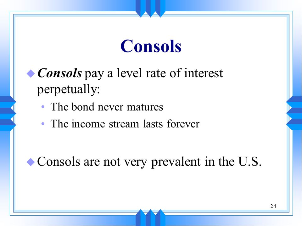 Consols Consols pay a level rate of interest perpetually: