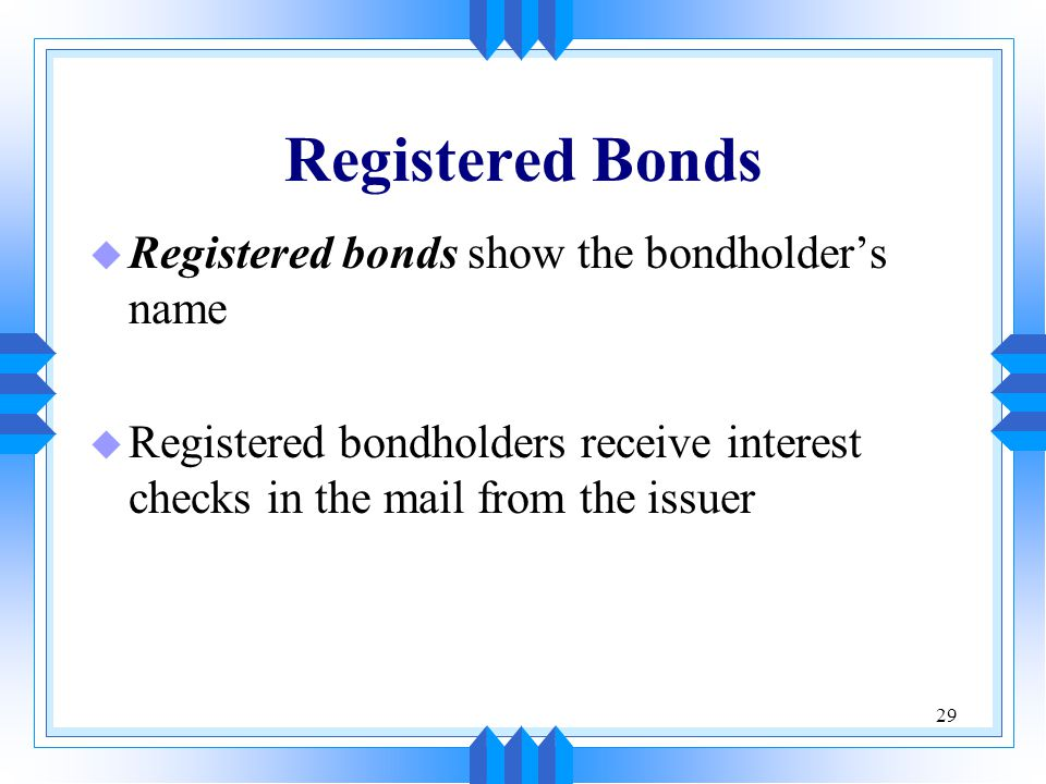 Registered Bonds Registered bonds show the bondholder's name