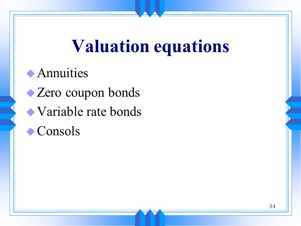 Valuation equations Annuities Zero coupon bonds Variable rate bonds