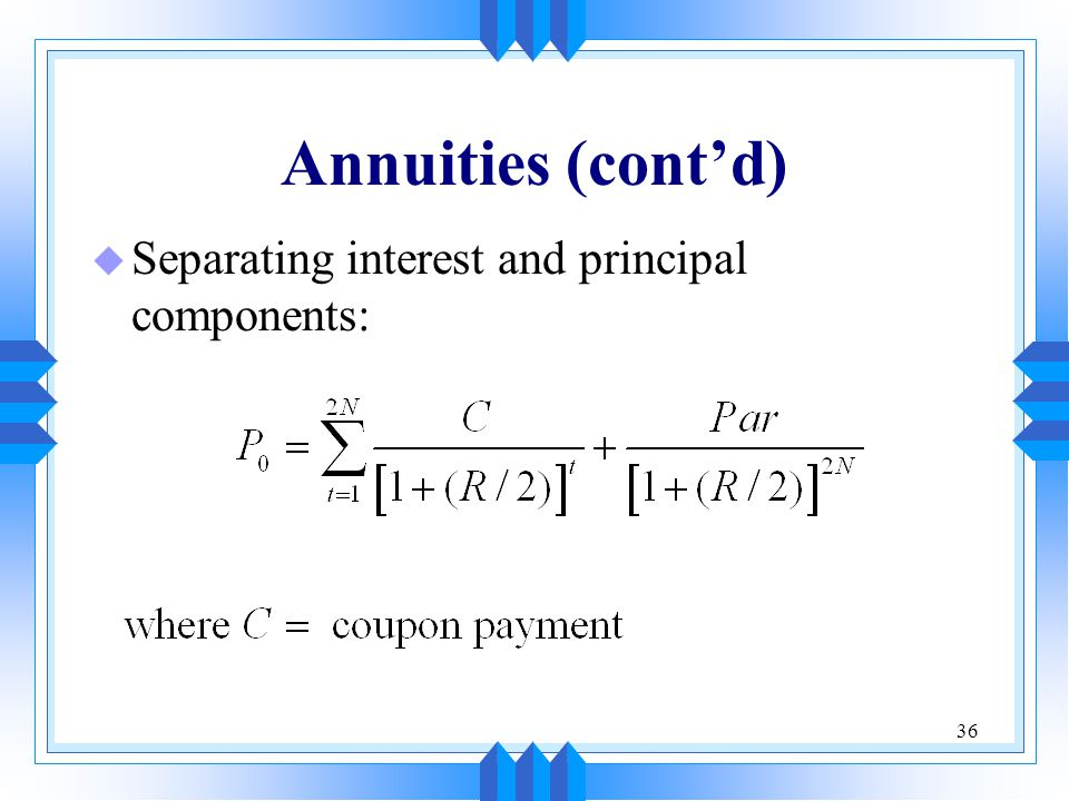 Annuities (cont'd) Separating interest and principal components: