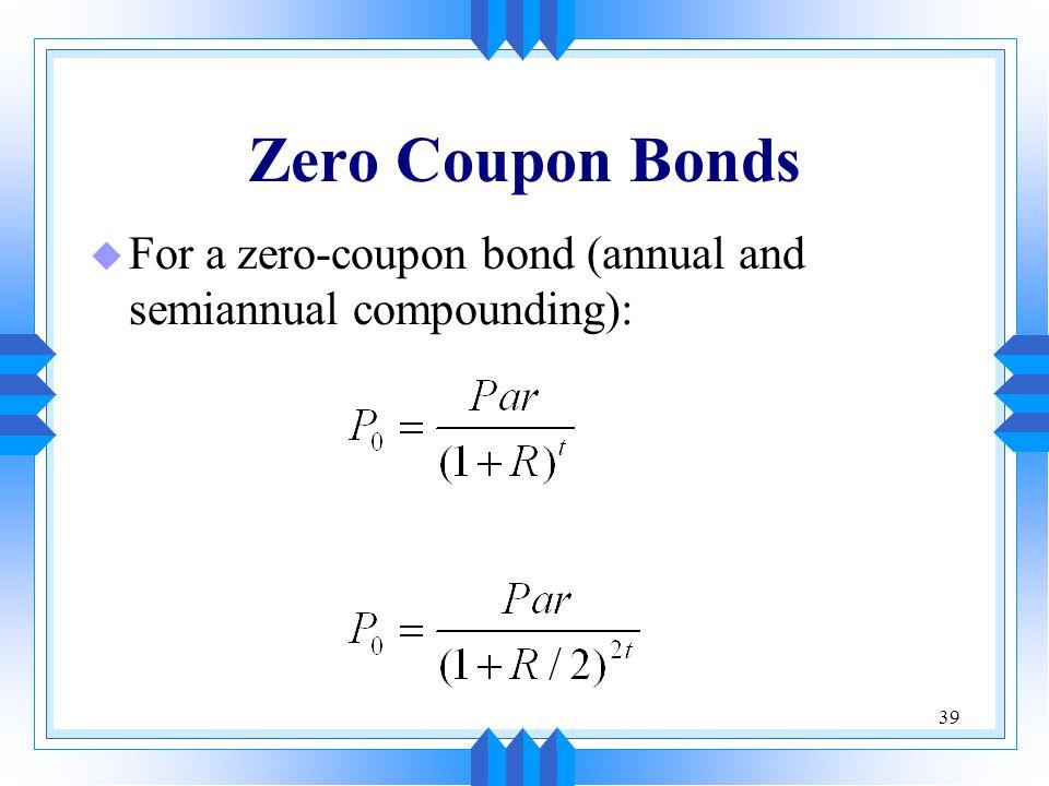 Zero Coupon Bonds For a zero-coupon bond (annual and semiannual compounding):