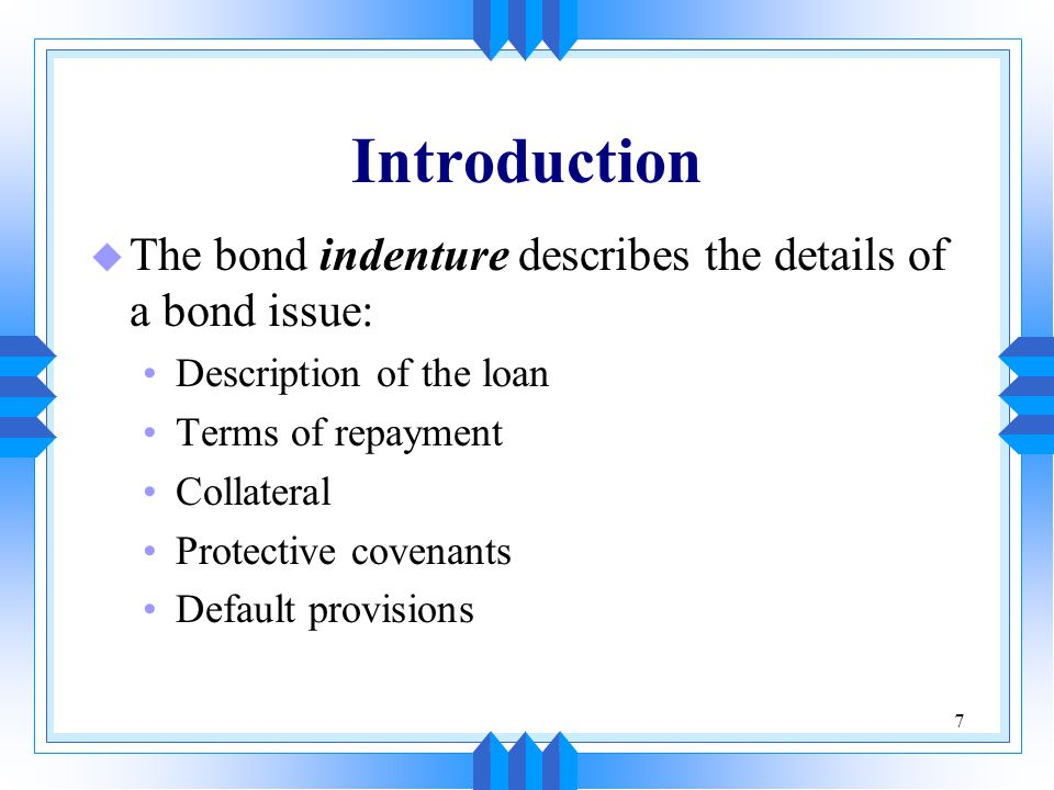 Introduction The bond indenture describes the details of a bond issue: