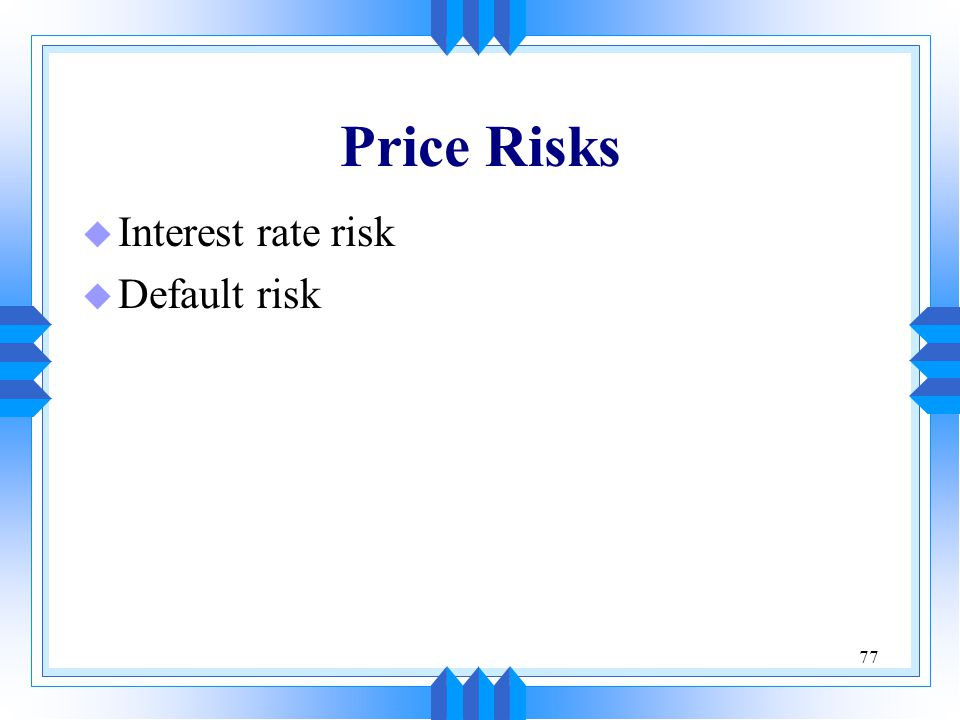 Price Risks Interest rate risk Default risk