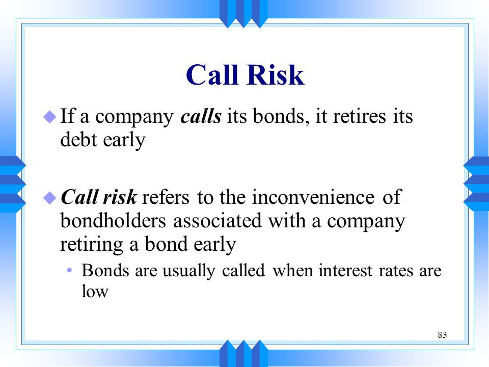 Call Risk If a company calls its bonds, it retires its debt early