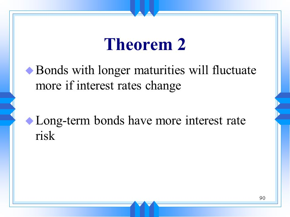 Theorem 2 Bonds with longer maturities will fluctuate more if interest rates change.
