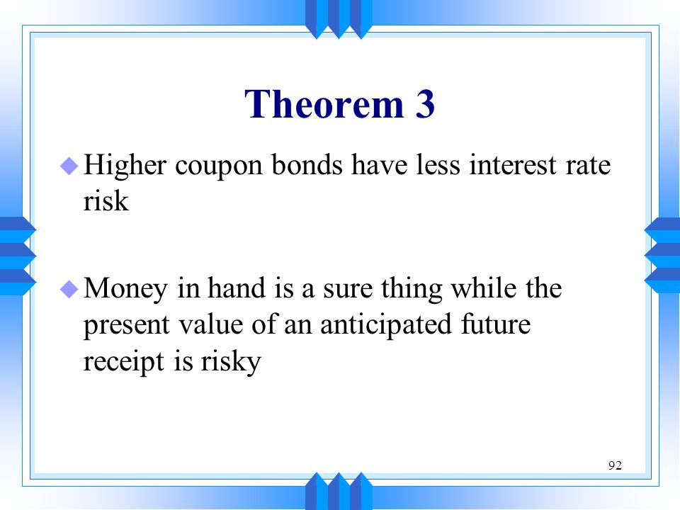 Theorem 3 Higher coupon bonds have less interest rate risk