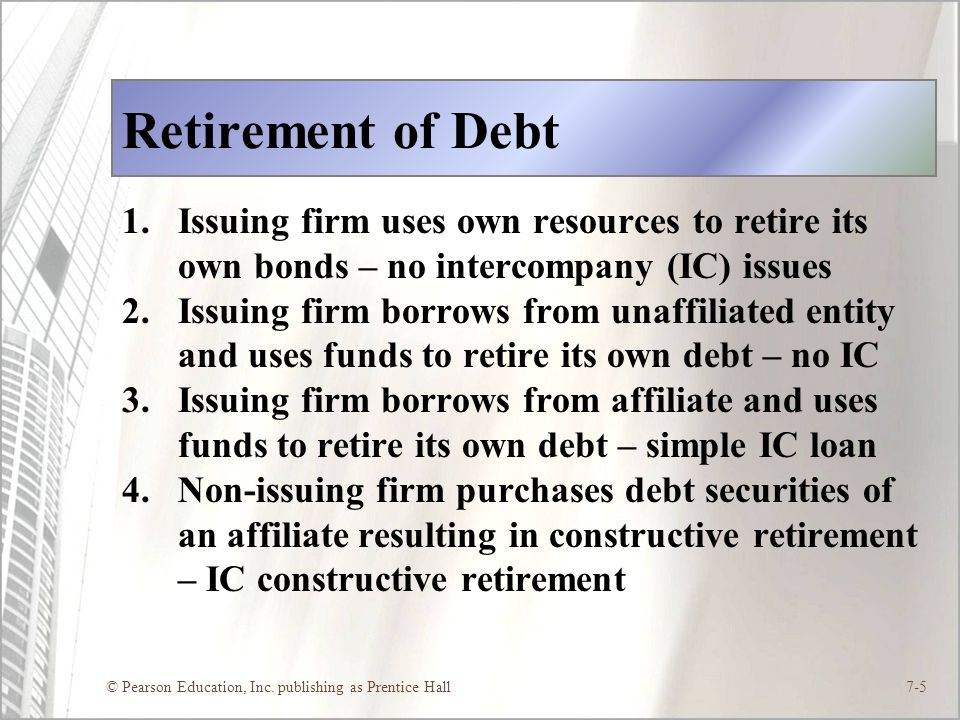 Retirement of Debt Issuing firm uses own resources to retire its own bonds – no intercompany (IC) issues.