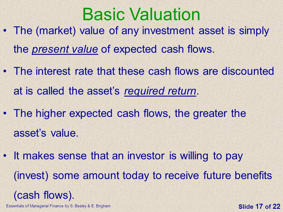 Basic Valuation The (market) value of any investment asset is simply the present value of expected cash flows.