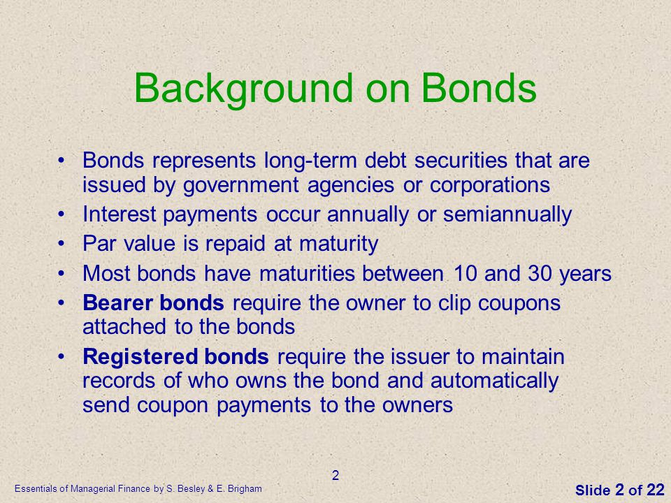 Background on Bonds Bonds represents long-term debt securities that are issued by government agencies or corporations.