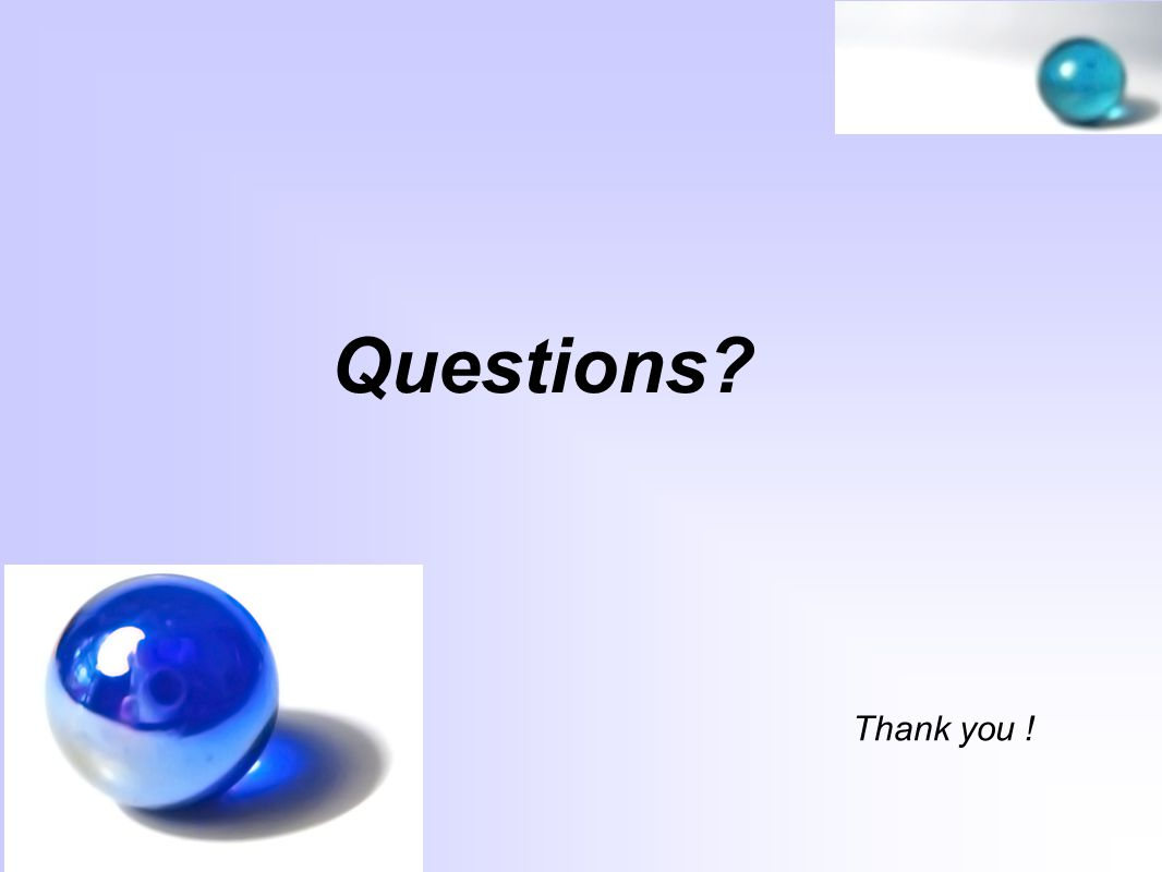 Questions Thank you !