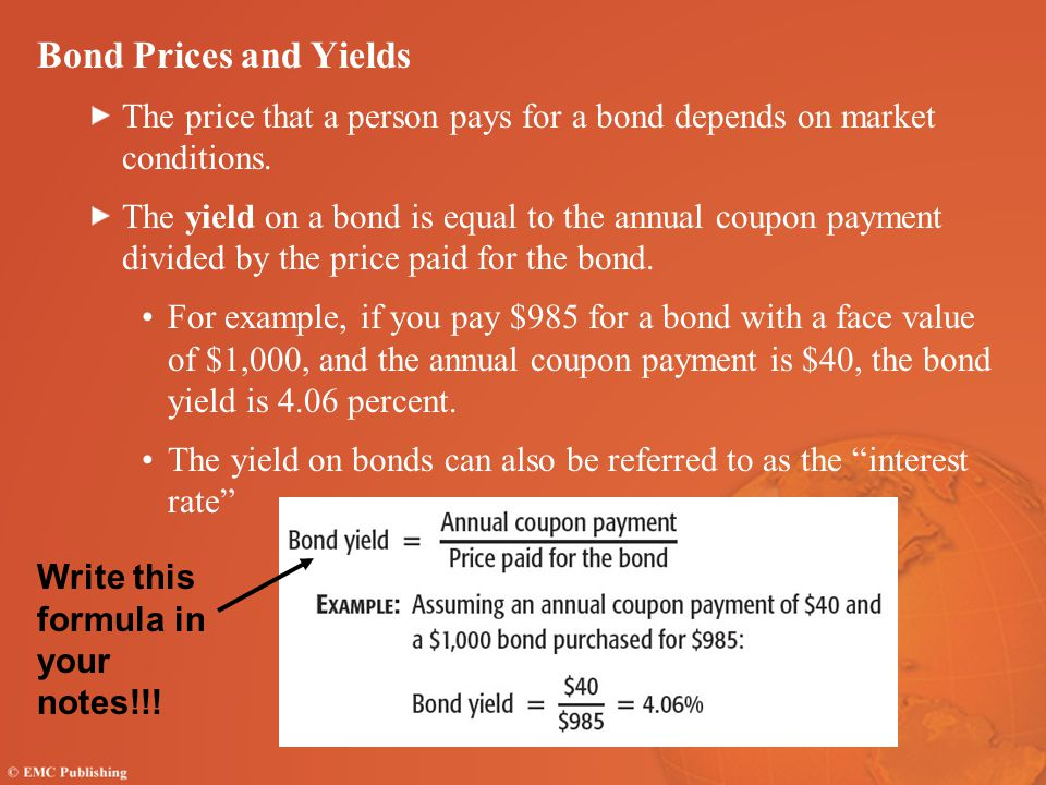 Bond Prices and Yields The price that a person pays for a bond depends on market conditions.