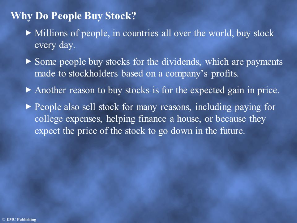 Why Do People Buy Stock Millions of people, in countries all over the world, buy stock every day.