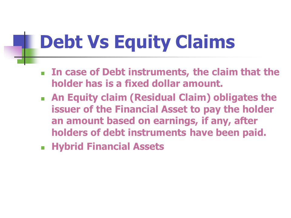 Debt Vs Equity Claims In case of Debt instruments, the claim that the holder has is a fixed dollar amount.