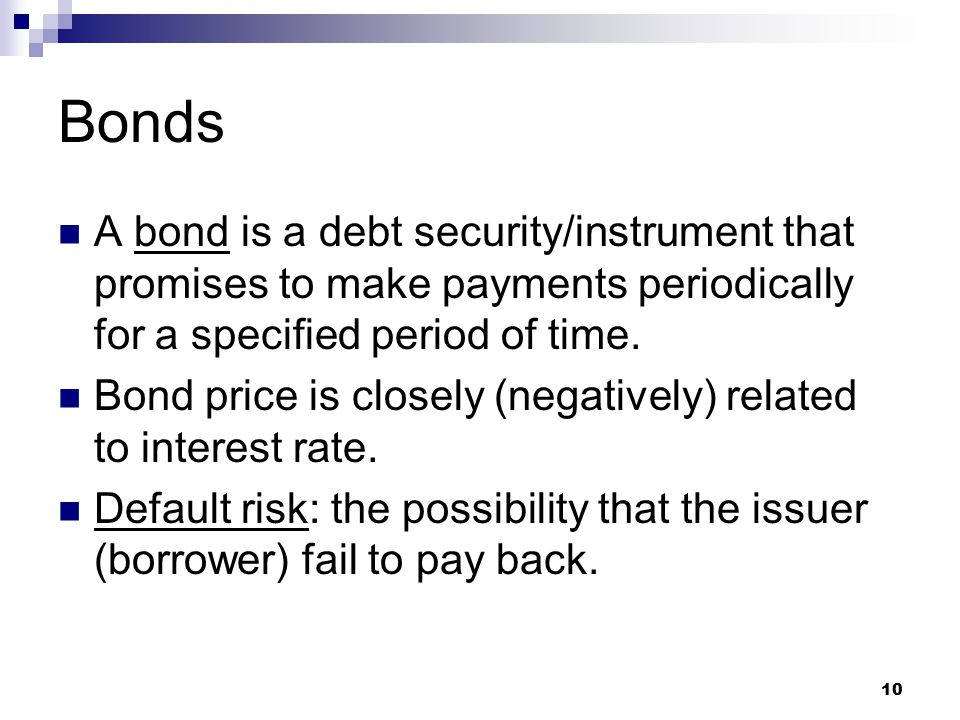 Bonds A bond is a debt security/instrument that promises to make payments periodically for a specified period of time.