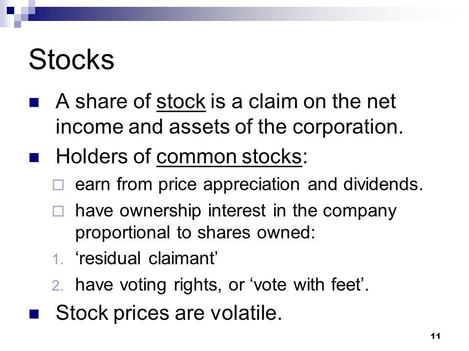 Stocks A share of stock is a claim on the net income and assets of the corporation. Holders of common stocks: