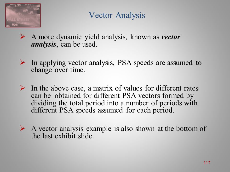 Vector Analysis A more dynamic yield analysis, known as vector analysis, can be used.