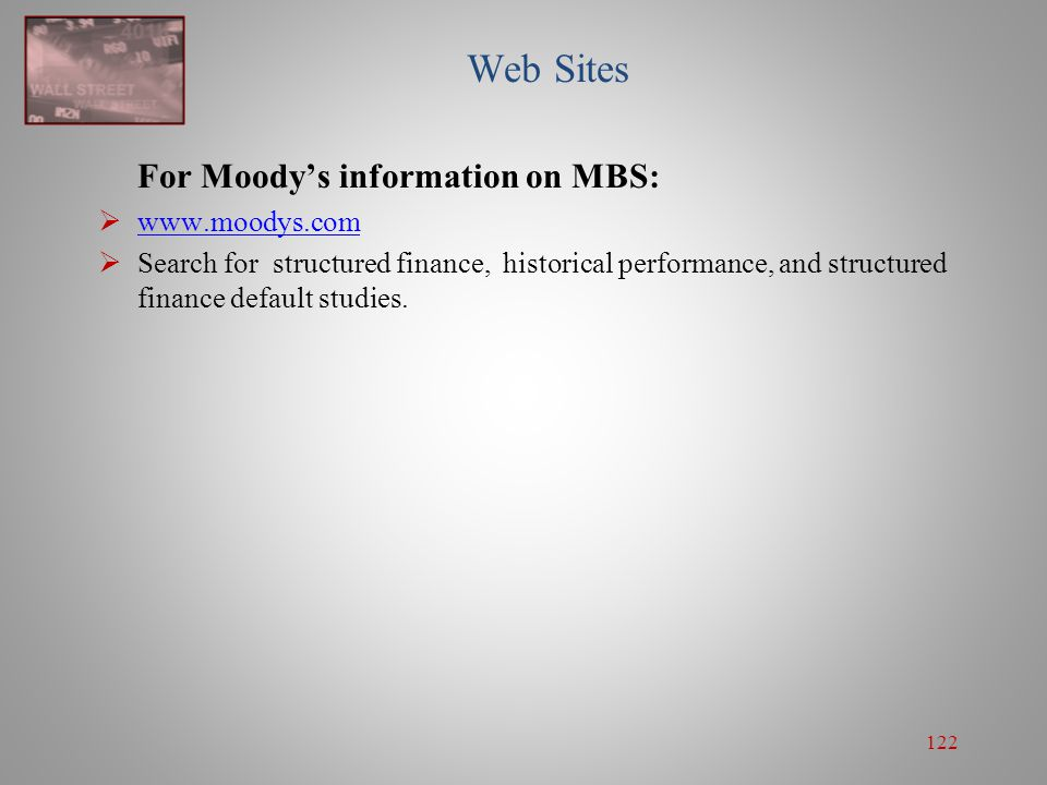 Web Sites For Moody's information on MBS: www.moodys.com