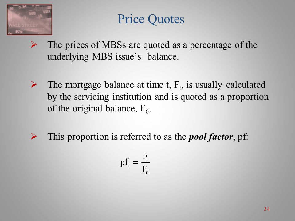 Price Quotes The prices of MBSs are quoted as a percentage of the underlying MBS issue's balance.