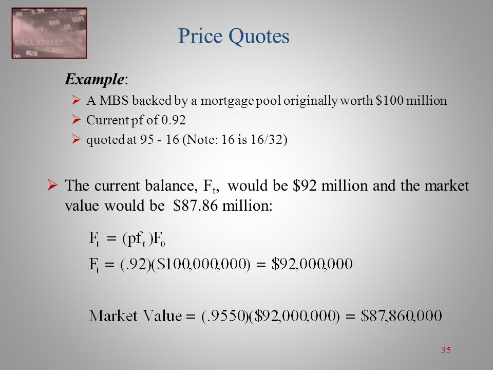 Price Quotes Example: A MBS backed by a mortgage pool originally worth $100 million. Current pf of 0.92.
