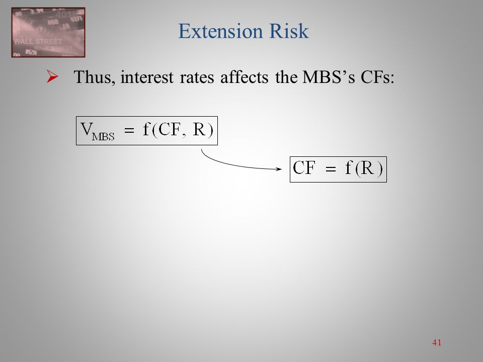 Extension Risk Thus, interest rates affects the MBS's CFs:
