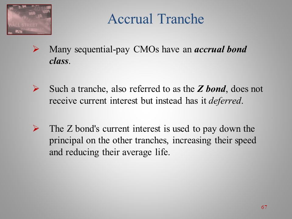 Accrual Tranche Many sequential-pay CMOs have an accrual bond class.