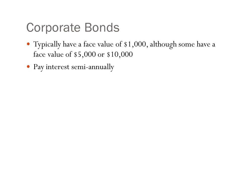 Corporate Bonds Cannot be redeemed anytime the issuer wishes, unless a specific clause states this (call option).