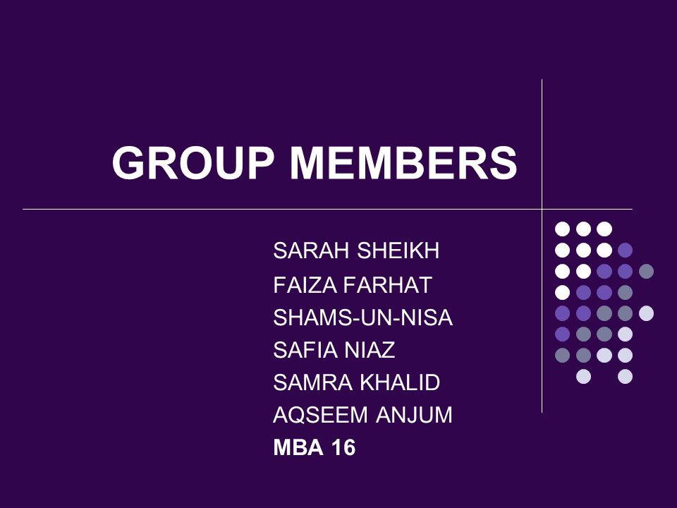 GROUP MEMBERS SARAH SHEIKH FAIZA FARHAT SHAMS-UN-NISA SAFIA NIAZ