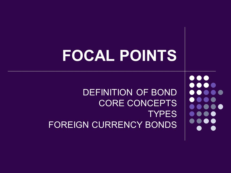 DEFINITION OF BOND CORE CONCEPTS TYPES FOREIGN CURRENCY BONDS